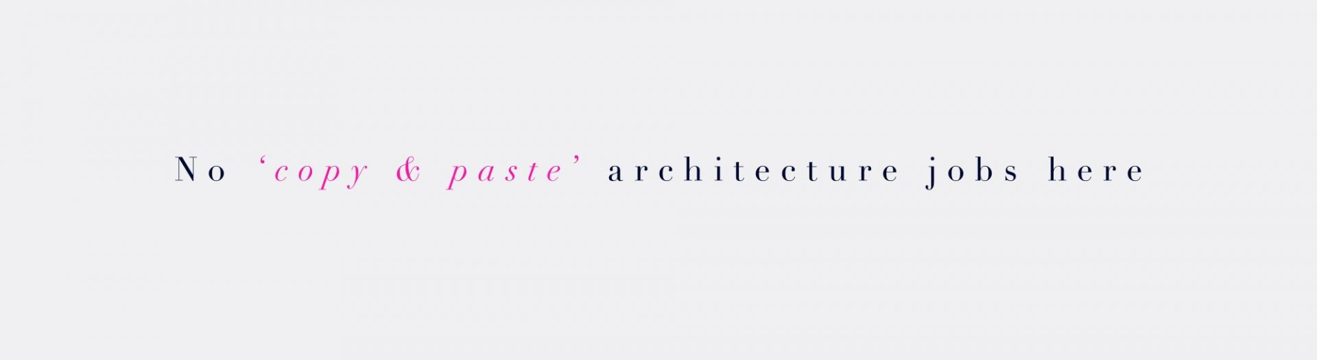 No Copy & Paste Architecture jobs here