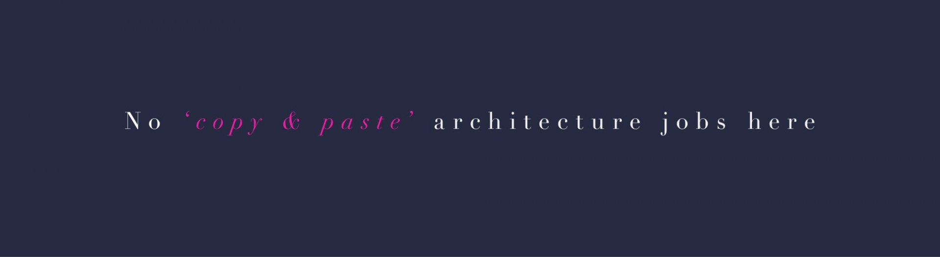 No Copy & Paste Architecture jobs here banner